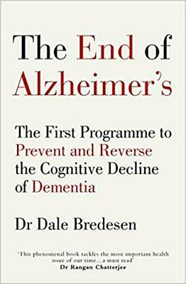 The End of Alzheimer's Dr Dale Bredesen The First Programme to Prevent Reverse d