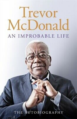 An Improbable Life by Trevor McDonald (Hardback) *NEW* Book. Free UK Delivery