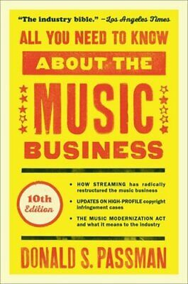 All You Need to Know about the Music Business: 10th Edition by Donald S Passman