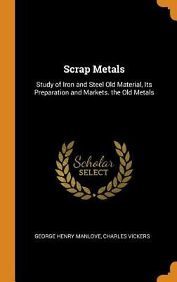 Scrap Metals: Study of Iron and Steel Old Material, Its Preparation and Markets.