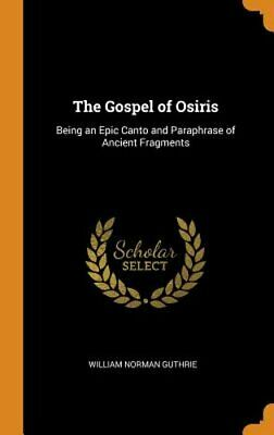 The Gospel of Osiris: Being an Epic Canto and Paraphrase of Ancient Fragments