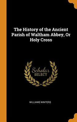 The History of the Ancient Parish of Waltham Abbey, or Holy Cross by Winters