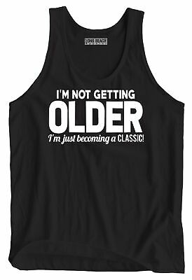Im Not Getting Older I Just Becoming A Classic Tank Top Funny Birthday Gift Tee
