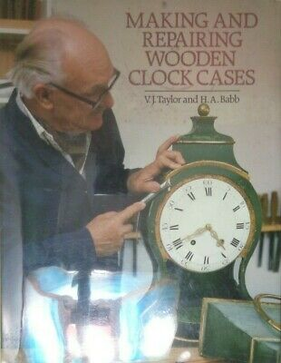 Making & Repairing Wooden Clock Cases By V.J. Taylor & H.A. Babb Hardcover Book