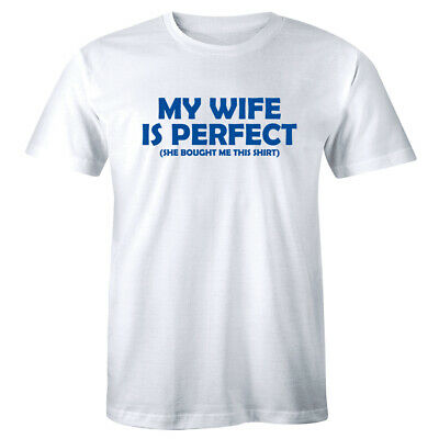 My Wife Is Perfect She Bought Me This Shirt Funny Men's T-Shirt Gift for Husband