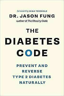 The Diabetes Code: Prevent and Reverse Type 2 Diabetes Naturally Fung, Jason