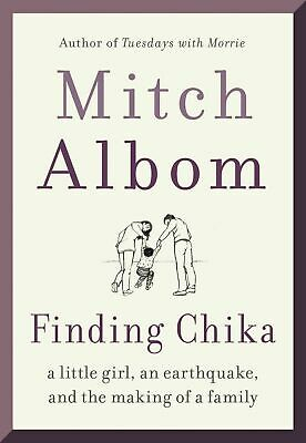 FINDING CHIKA  Little Girl an Earthquake Making of family  Mitch Albom HARDCOVER