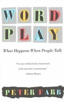 Word Play: What Happens When People Talk by Farb, Peter