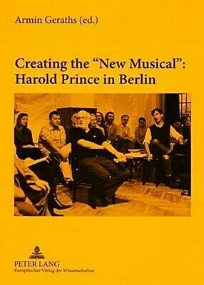 Creating the 'New Musical': Harold Prince in Berlin, Armin Geraths