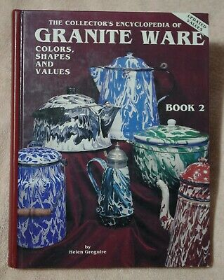 Collector's Encyclopedia Of Granite Ware, Colors, Shapes And Values  Book 2 Nice