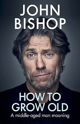 John Bishop How to Grow Old: A middle-aged man moaning Hard Cover Hardback Book