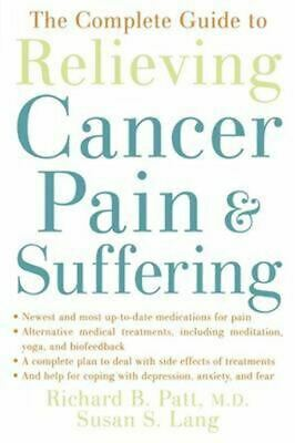The Complete Guide to Relieving Cancer Pain and Suffering.