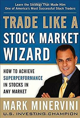 Trade Like A Stock Market Wizard: How to Achieve Superperformance in Stocks in A