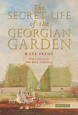 Felus Kate-Secret Life Of The Georgian Garden (Beautiful Objects And A BOOKH NEW