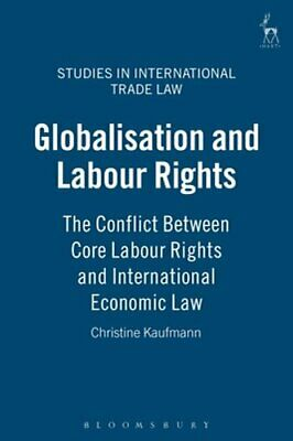 Globalisation and Labour Rights: The Conflict Between Core Labour Rights and