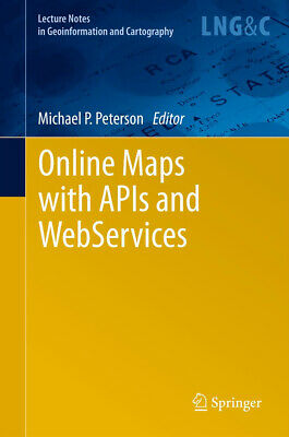 Online Maps with APIs and WebServices, Michael P Peterson