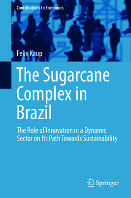The Sugarcane Complex in Brazil, Felix Kaup