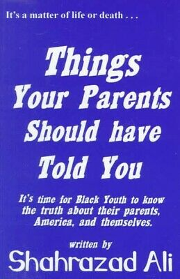 Things Your Parents Should Have Told You, By Shahrazad Ali-Directly from Author