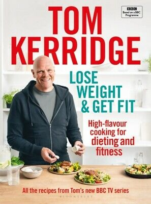 Lose Weight & Get Fit: 100 Recipes for Dieting & Fitness by Tom Kerridge NEW HB