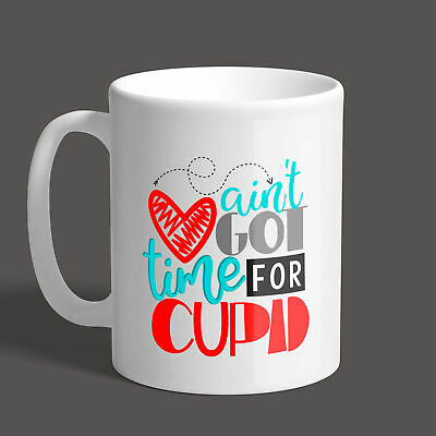Ain't Got Time For Cupid - Valentines Day Mug / Gift / Present / Love