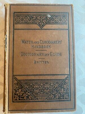WATCH AND CLOCKMAKERS HANDBOOK DICTIONARY AND GUIDE - 13th edition 1922