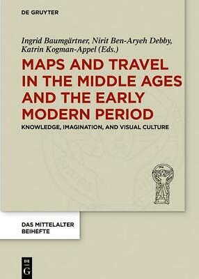 Maps and Travel in the Middle Ages and the Early Modern Period, Ingrid Baum ...