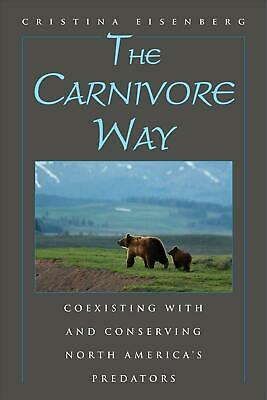 The Carnivore Way: Coexisting with and Conserving North America's Predators by C