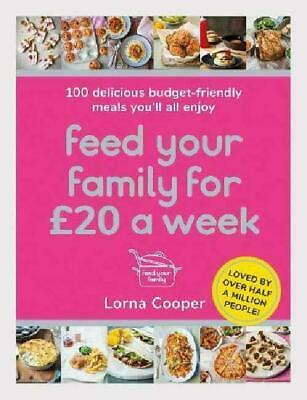 Feed Your Family For £20 a Week: 100 Delicious Budget-Friendly Meals You'll A