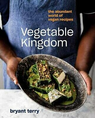 Vegetable Kingdom: The Abundant World of Vegan Recipes by Bryant Terry: New