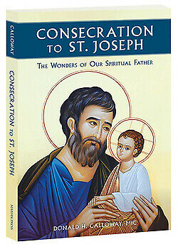 Consecration to St. Joseph : The Wonders of Our Spiritual Father by MIC Donald H