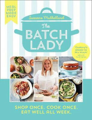 The Batch Lady: Shop Once. Cook Once. Eat Well All Week. | Suzanne Mulholland