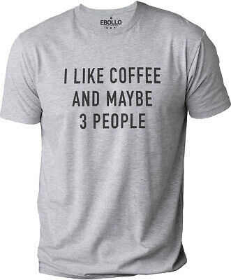 I like Coffee and Maybe 3 People Mens Graphic Novelty Sarcasm Funny T Shirt Tee