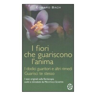Libro I Fiori Che Guariscono L'anima - Edward Bach