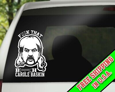 "F*%K That B*^%H Carol Baskin Exotic Joe Vinyl Decal Sticker 5"" Funny Car Van"