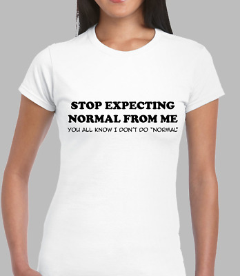 Stop Expecting Normal From Me Funny Joke Weird Different T-SHIRT Birthday Cool