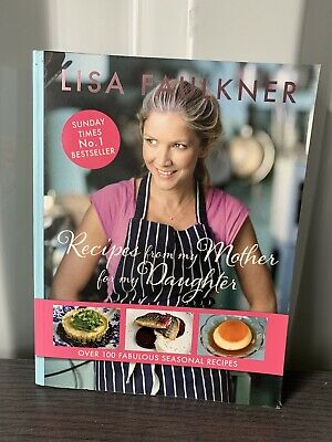 Recipes from my Mother for my Daughter by Lisa Faulkner Cook Book