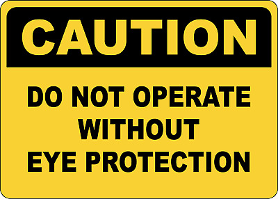OSHA CAUTION: DO NOT OPERATE WITHOUT EYE PROTECTION   Adhesive Vinyl Sign Decal