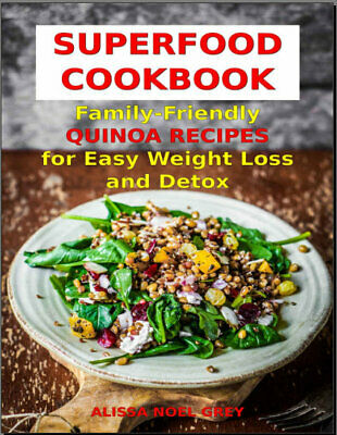 Superfood Cookbook – Family-Friendly QUINOA RECIPES for Easy Weight   {P.D.F}