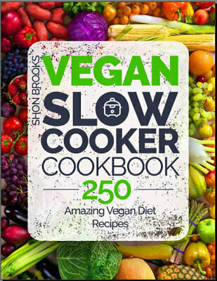 Vegan Slow Cooker Cookbook – 250 Amazing Vegan Diet Recipes,  {P.D.F}