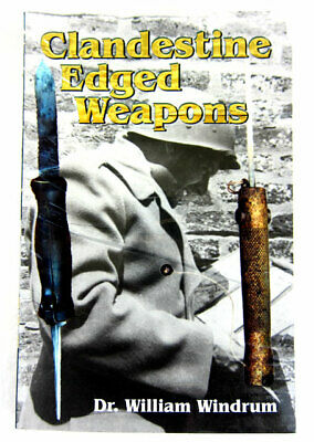 CLANDESTINE EDGED WEAPONS - By Dr. WILLIAM WINDRUM - 2001 - SCARCE TITLE
