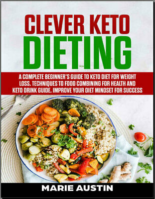 Clever Keto Dieting – A Complete Beginner's Guide To Keto Diet For Weigh {P.D.F}