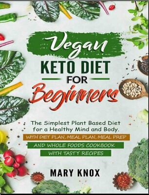 Vegan Keto Diet for Beginners – The Simplest Plant Based Diet for   {P.D.F}