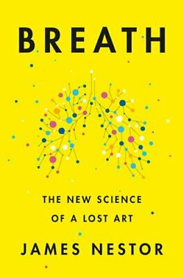 Breath: The New Science of a Lost Art by James Nestor: New