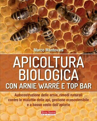Libro Apicoltura Biologica Con Arnie Warre' E Top Bar - Marco Mantovani