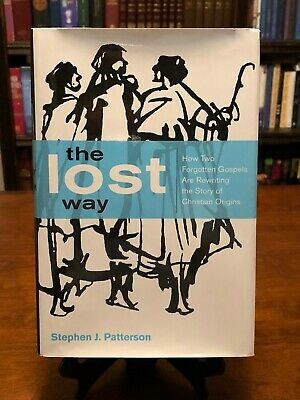 THE LOST WAY: How 2 Forgotten Gospels.. by Stephen J Patterson (1ST EDITION) NEW