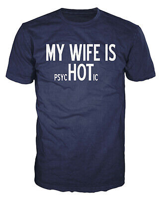 My Wife Is Hot (PsycHOTic) Funny Sarcastic Adult Humor Marriage Gift T-shirt