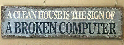 REDUCED A Clean House Is Sign Of A Broken Computer wall sign 255mm x 205mm ss