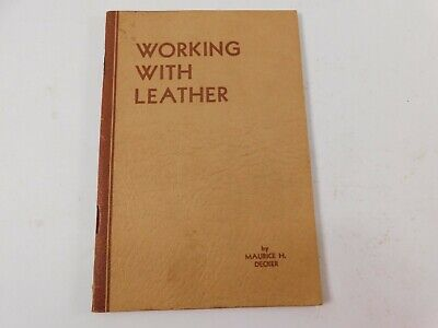 Vintage Working with Leather by Maurice H Decker Published 1944