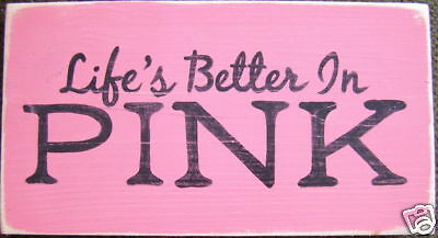 LIFE'S BETTER IN PINK Chic Shabby Cottage Sign Plaque Wood HP U-Pick Color! NEW