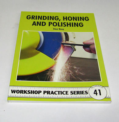 Grinding Honing And Polishing -  Workshop Practice Series Book 41